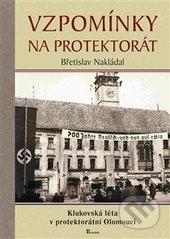 Vzpomínky na protektorát - Břetislav Nakládal