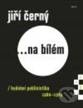 Jiří Černý ...na bílém 3 - Jiří Černý