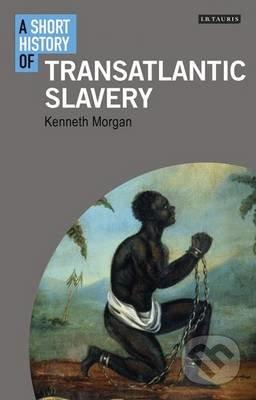 A Short History of Transatlantic Slavery - Kenneth Morgan