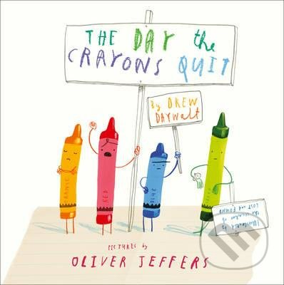 The Day the Crayons Quit - Oliver Jeffers, Drew Daywalt