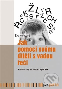 Jak pomoci svému dítěti s vadou řeči - Eva Kolesová