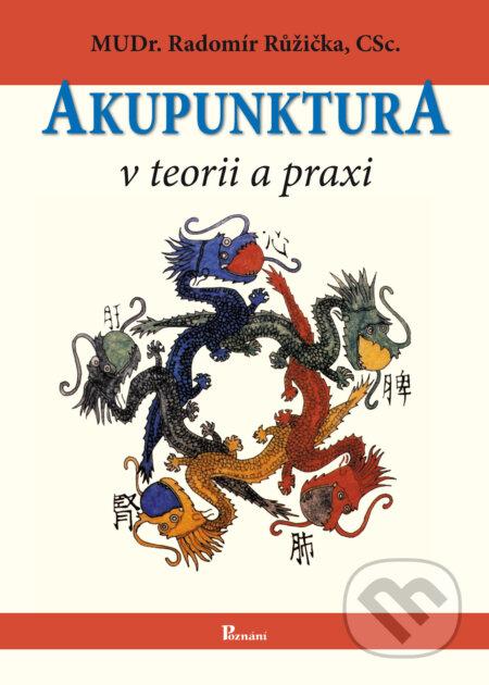 Akupunktura v teorii a praxi - Radomír Růžička