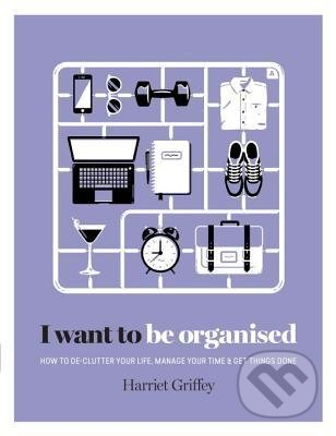 I Want to Be Organized - Harriet Griffey