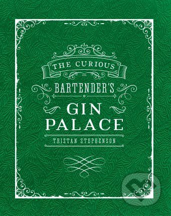 The Curious Bartender\'s Gin Palace - Tristan Stephenson