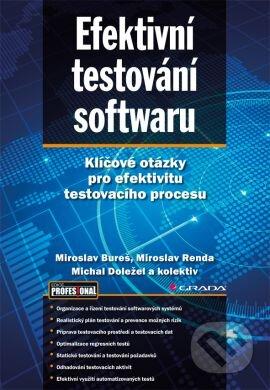 Efektivní testování softwaru - Miroslav Bureš, Miroslav Renda, Peter Svoboda a kolektiv