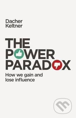 The Power Paradox - Dacher Keltner
