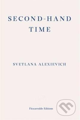 Second-Hand Time - Svetlana Alexievich