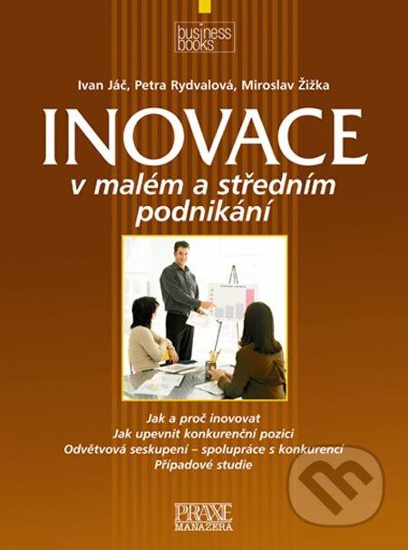 Inovace v malém a středním podnikání - Ivan Jáč, Petra Rydvalová, Miroslav Žižka