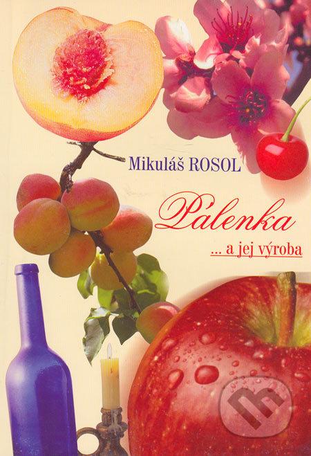 Pálenka... a jej výroba - Mikuláš Rosol