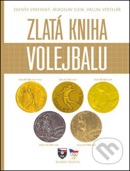 Zlatá kniha volejbalu - Zdeněk Vrbenský, Miloslav Ejem, Václav Věrtelář