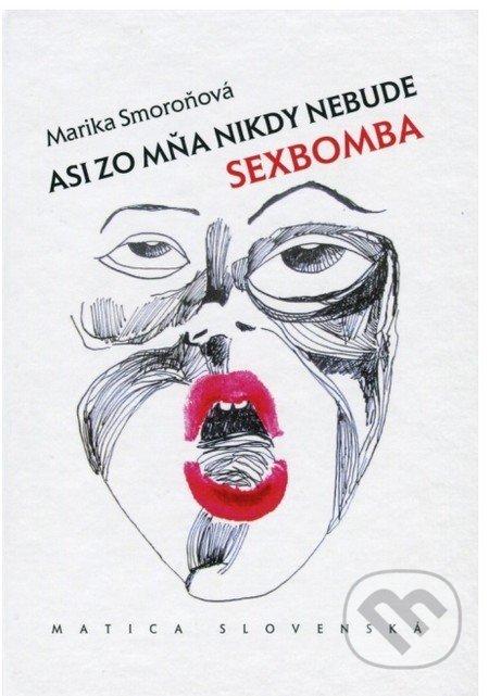 Asi zo mňa nikdy nebude sexbomba - Marika Smoroňová
