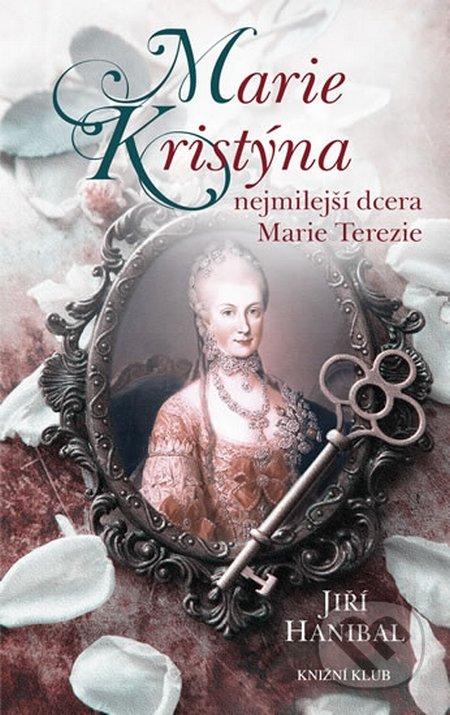 Marie Kristýna, nejmilejší dcera Marie Terezie - Jiří Hanibal