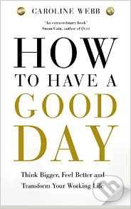 How To Have a Good Day - Caroline Webbs