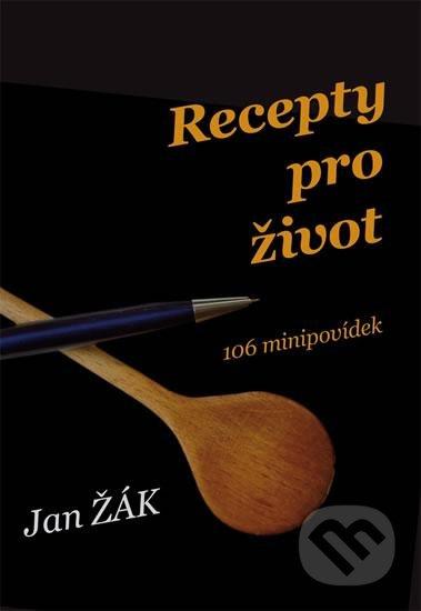 Recepty pro život - 106 minipovídek - Jan Žák