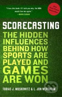 Scorecasting - Tobias J. Moskowitz, L. Jon Wertheim