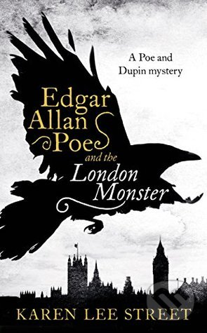 Edgar Allan Poe and the London Monster - Karen Lee Street