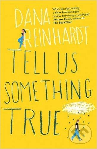 Tell Us Something True - Dana Reinhardt