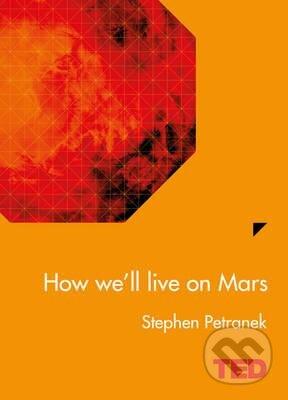 How We\'ll Live On Mars - Stephen L. Petranek