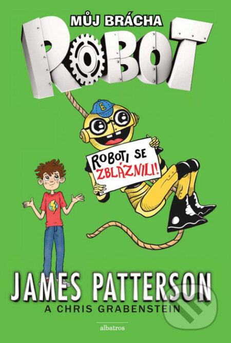 Můj brácha robot: Roboti se zbláznili! - James Patterson, Juliana Neufeldová