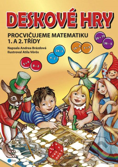 Deskové hry: Procvičujeme matematiku 1. a 2. třídy ZŠ - Andrea Brázdová, Atila Vörös (ilustrácie)