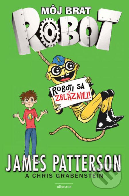 Môj brat robot: Roboti sa z bláznili! - James Patterson