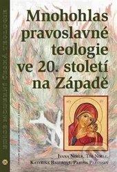 Mnohohlas pravoslavné teologie ve 20. století na Západě - Ivana Noble, Kateřina Bauer, Tim Noble, Parush Parushev