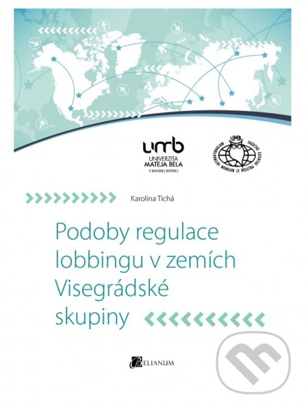 Podoby regulace lobbingu v zemích Visegrádské skupiny - Karolina Tichá