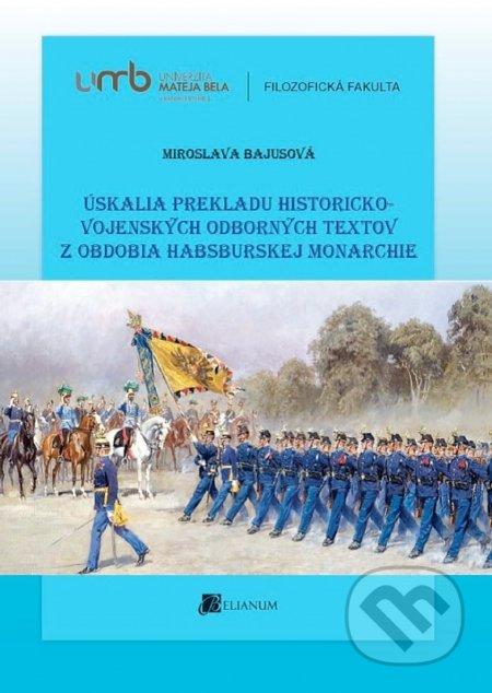 Úskalia prekladu historicko-vojenských odborných textov z obdobia habsburskej monarchie - Miroslava Bajusová