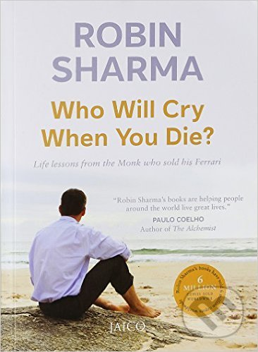 Who Will Cry When You Die? - Robin S. Sharma