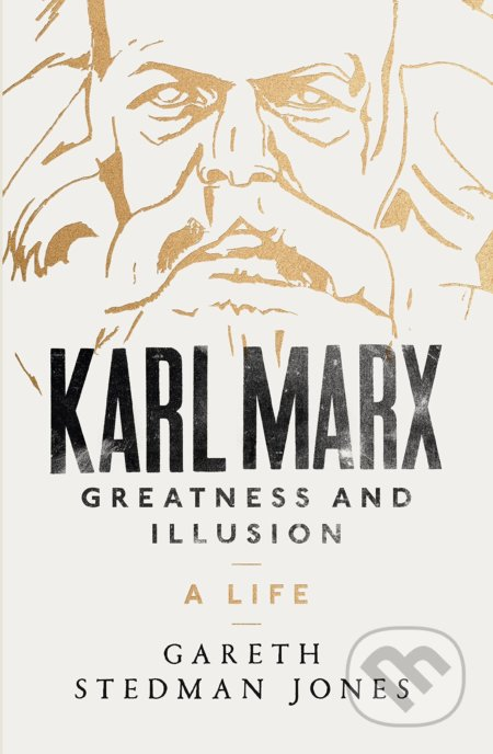Karl Marx: Greatness and Illusion - Gareth Stedman Jones