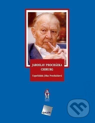 Galén Jaroslav Procházka chirurg - Jitka Procházková