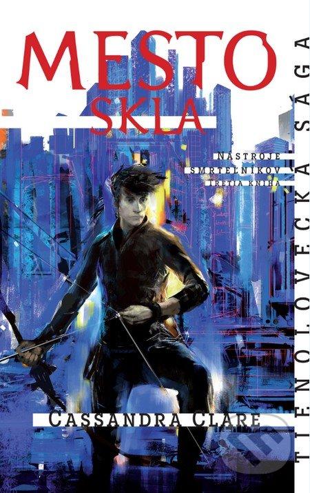 Mesto skla - Nástroje smrteľníkov (3. kniha) - Cassandra Clare