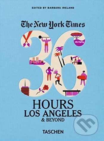 The New York Times: 36 Hours Los Angeles & Beyond - Barbara Ireland (editor)