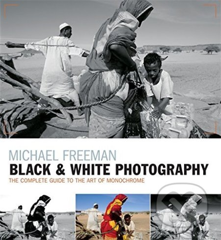 Black and White Photography - Michael Freeman