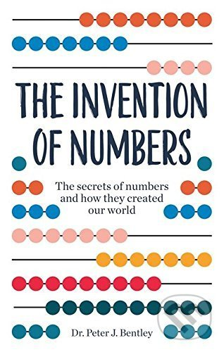 The Invention of Numbers - Peter J. Bentley