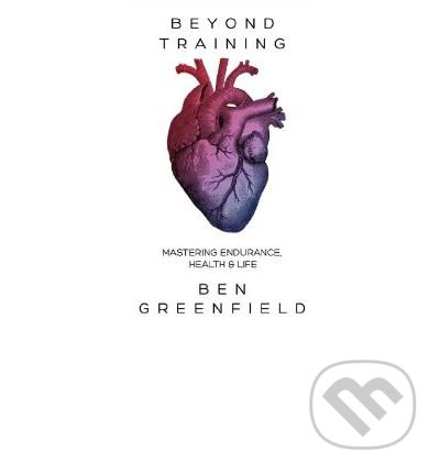 Beyond Training - Ben Greenfield