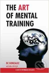 The Art of Mental Training - DC Gonzalez