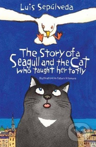 The Story of a Seagull and the Cat Who Taught Her to Fly - Luis Sepúlveda
