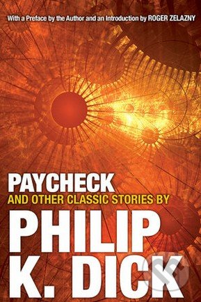 Paycheck and Other Classic Stories - Philip K. Dick
