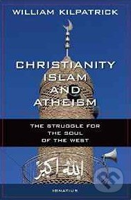 Christianity, Islam and Atheism - William Kilpatrick