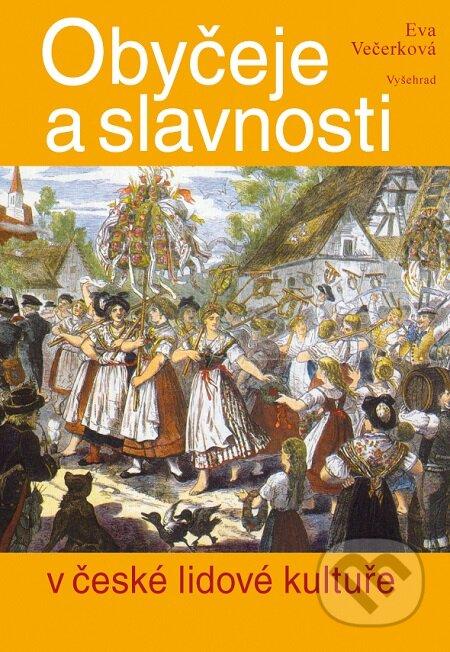 Obyčeje a slavnosti v české lidové kultuře - Eva Večerková