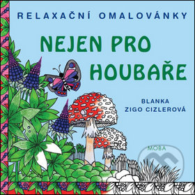 Relaxační omalovánky nejen pro houbaře - Blanka Zigo Cizlerová