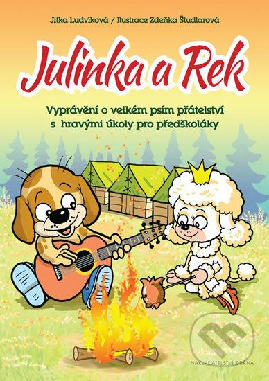 Julinka a Rek - Vyprávění o velkém psím přátelství s hravými úkoly pro předškoláky - Jitka Ludvíková