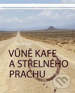 Vůně kafe a střelného prachu - Patrik Klán