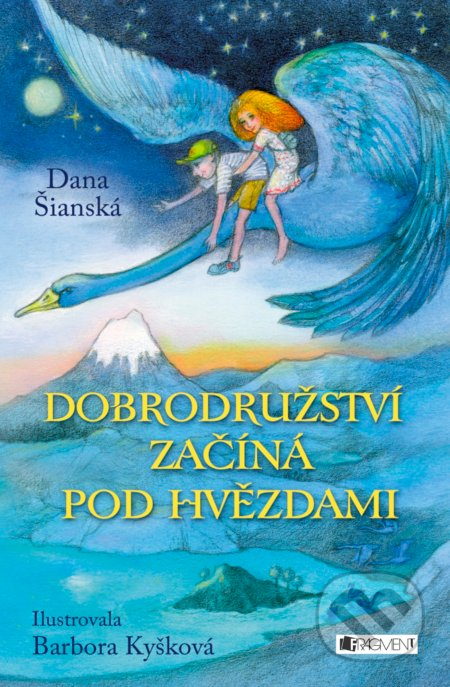 Dobrodružství začíná pod hvězdami - Dana Šianská, Barbora Kyšková (ilustrácie)