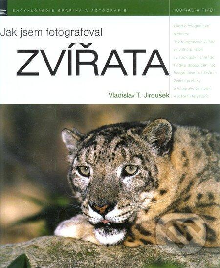 Jak jsem fotografoval zvířata - Vladislav T. Jiroušek