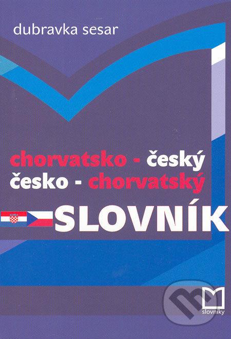 Chorvatsko-český a česko-chorvatský slovník - Dubravka Sesar