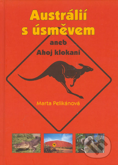 Austrálií s úsměvem aneb Ahoj klokani - Marta Pelikánová