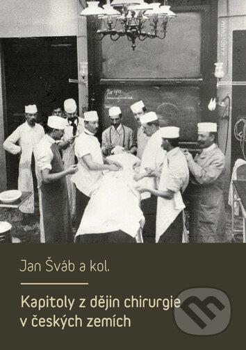 Kapitoly z dějin chirurgie v českých zemích - Jan Šváb