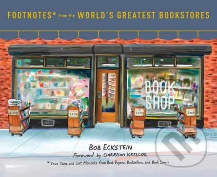 Footnotes from the World\'s Greatest Bookstores - Bob Eckstein